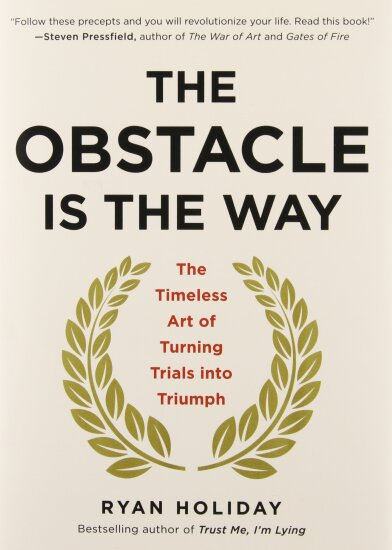 The obstacle is the way Ryan holiday