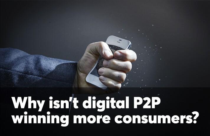Why isn't digital P2P winning more consumers?