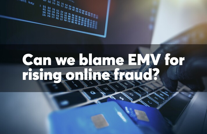 Can we blame EMV for rising online fraud?