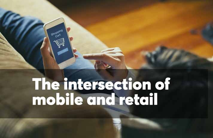 The intersection of mobile and retail