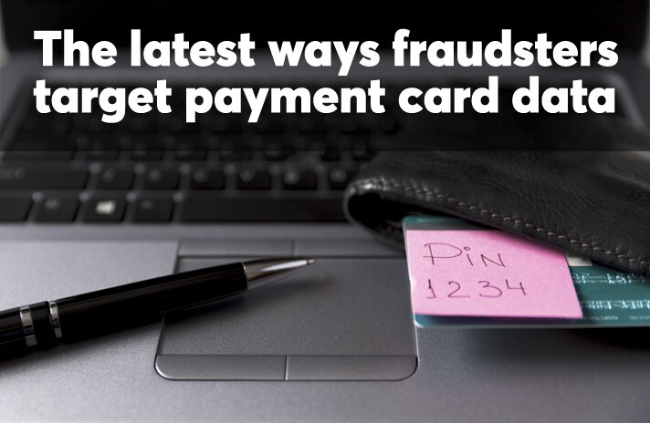 The latest ways fraudsters target payment card data