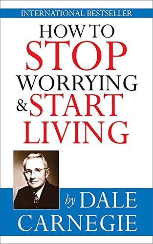 How to Stop Worrying and Start Living by Dale Carnegie.jpg