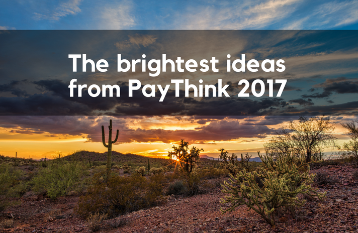 The brightest ideas from PayThink 2017