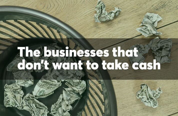 The businesses that don't want to take cash