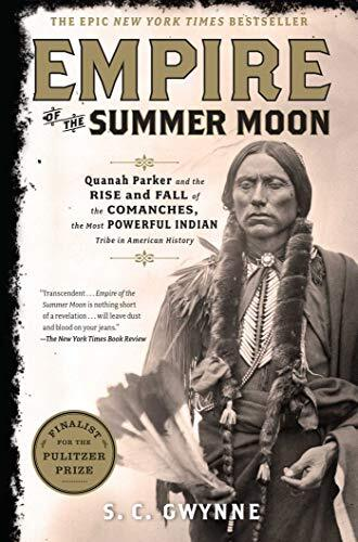 Empire of the Summer Moon- Quanah Parker and the Rise and Fall of the Comanches, the Most Powerful Indian Tribe in American History By S.C. Gwynne.jpg