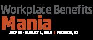 Workplace Benefits Mania | Jul 30-Aug 1, 2018 | Phoenix, AZ