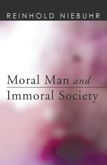 demcovers/Moral Man and Immoral Society- A Study in Ethics and Politics by Reinhold Niebuhr.jpg