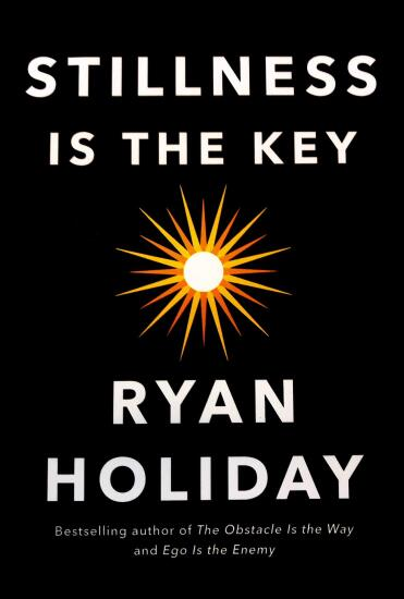 Stillness is the Key by Ryan Holiday.jpg