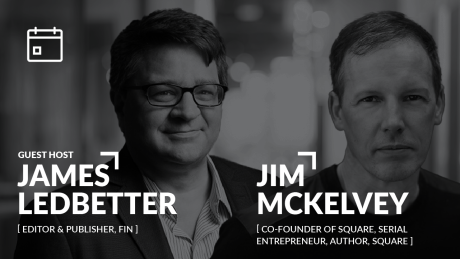 Head shot of James Ledbetter, Editor & Publisher, FIN  and Jim McKelvey, Co-founder of Square, serial entrepreneur, author, Square