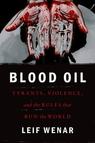demcovers/Blood Oil- Tyrants, Violence, and the Rules that Run the World by Leif Wenar.jpg